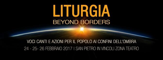 LITURGIA – BEYOND BORDERS | 24-25-26 Febbraio 2017
